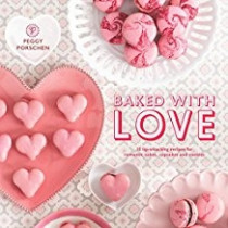 Baked with Love: Recipes for Romantic Cakes, Cupcakes and Cookies