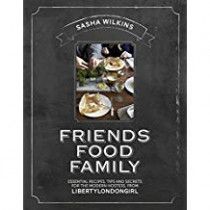 Friends Food Family: Essential Recipes, Tips and Secrets for the Modern Hostess