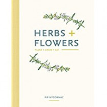 Herbs + Flowers: Plant Grow Eat (Book)